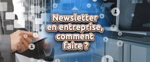 gérer une newsletter en entreprise